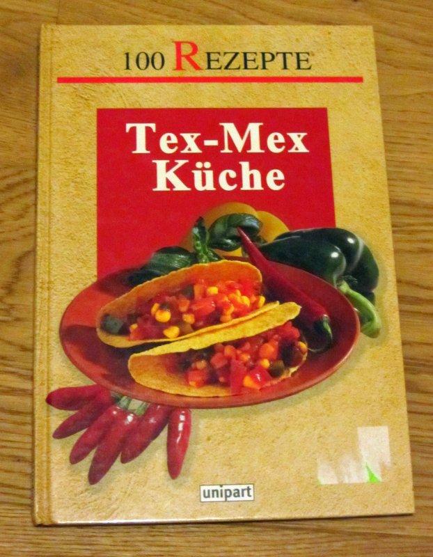 Tex- Mex Küche. 100 Rezepte von unbekannt tauschen: Tauschbörse und ...