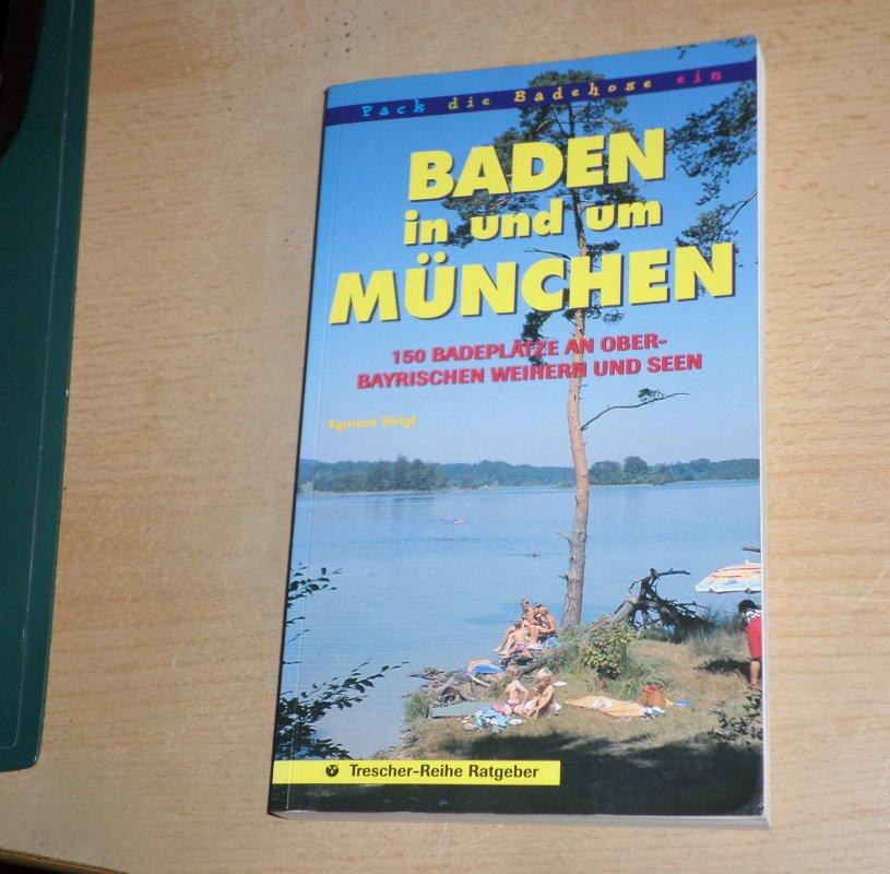 Baden in und um München. 150 Badeplätze an oberbayrischen Weihern und Seen