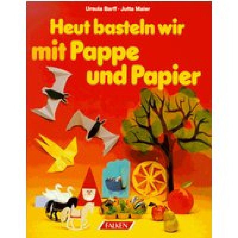 Heut Basteln Wir Mit Pappe Und Papier Von Ursula Barff Jutta Maier
